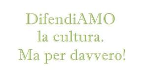 DifendiAMO la cultura. Ma per davvero!